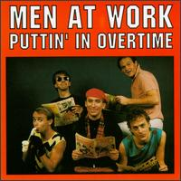 Men At Work - Puttin' In Overtime